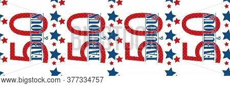 Fifty And Fabulous Text Seamless Vector Border. Blue Red White Modern Style Typography And Stars On