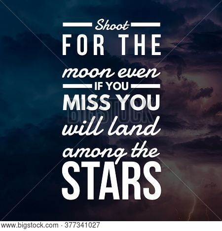Inspirational Quotes Shoot For The Moon Even If You Miss You Will Land Among The Stars, Positive, In