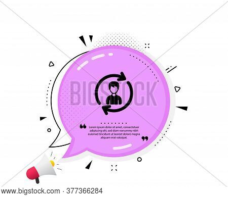Human Resources Icon. Quote Speech Bubble. User Profile Sign. Male Person Silhouette Symbol. Refresh