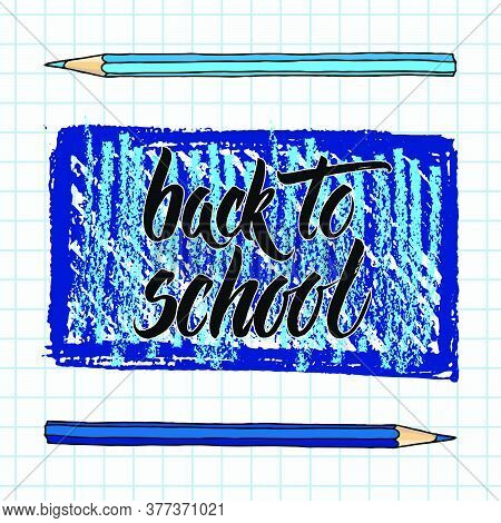 Hand Drawn Doodle Back To School Brush Lettering Words And Crayon Pencils Over Blue Hatch Freeform S