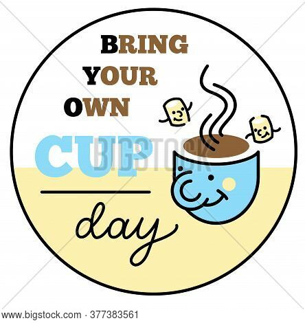 Bring Your Own Cup - Happy Reusable Cup With Coffee Or Tea. Cafe Byoc Poster Or Sticker.