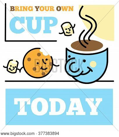 Bring Your Own Cup - Happy Reusable Cup With Coffee Or Tea. Cafe Poster Or Sticker.
