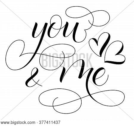 Handwritten Modern Brush Calligraphy You And Me On White Background For Valentines Day Card. Vector