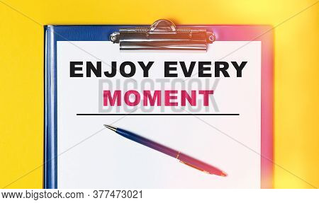Enjoy Every Moment Pleasure Satisfaction Life Live Concept.
