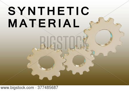 3d Illustration Of Synthetic Material Text Along With Three Engaged Gears, Isolated Over Brown Gradi
