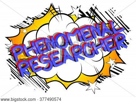 Phenomenal Researcher Comic Book Style Cartoon Words. Text On Abstract Background.