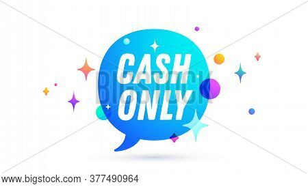 Cash Only. Speech Bubble. Set Of Chat Message, Cloud Talk, Speech Bubble. White Speech Bubble, Cloud