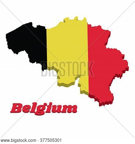 3d Map Outline And Flag Of Belgium, It Is A Vertical Tricolor Of Black, Yellow, And Red. With Text B
