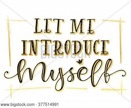 Let Me Introduce Myself Lettering, Vector Stock Illustration.