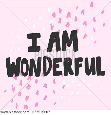 I Am Wonderful. Cartoon Illustration Fashion Phrase. Cute Trendy Style Design Font. Vintage Vector H