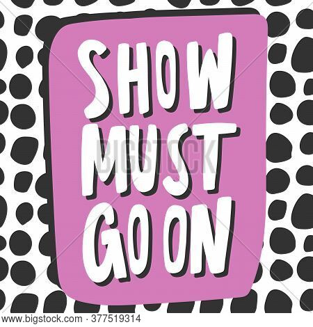 Show Must Go On. Cartoon Illustration Fashion Phrase. Cute Trendy Style Design Font. Vintage Vector