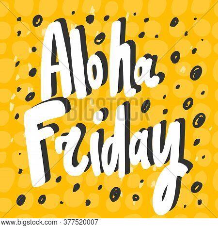 Aloha Friday. Cartoon Illustration Fashion Phrase. Cute Trendy Style Design Font. Vintage Vector Han
