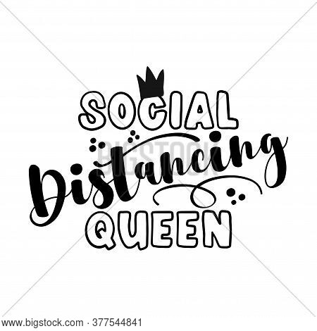 Social Distancing Queen - Coronavirus  Covid-19 quarantine quote, antisocial lifestyle. Encouraging slogan for the duration of coronavirus. Good for t-shirts, gifts, mugs, social media posts.