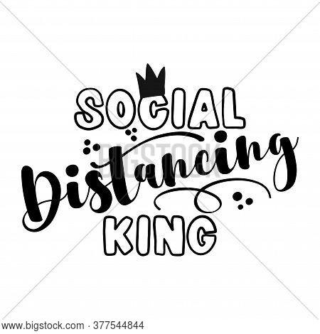 Social Distancing King - Coronavirus  Covid-19 Quarantine Quote, Antisocial Lifestyle. Encouraging S