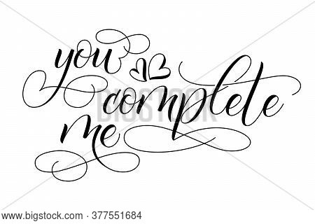 Handwritten Modern Brush Calligraphy You Complete Me On White Background For Valentines Day Card. Ve