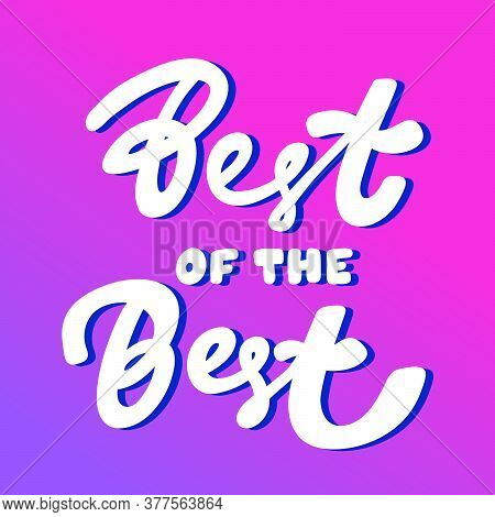 Best Of The Best. Cartoon Illustration Fashion Phrase. Cute Trendy Style Design Font. Vintage Vector