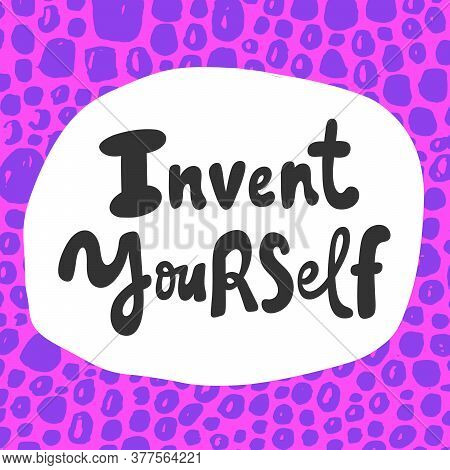 Invent Yourself. Cartoon Illustration Fashion Phrase. Cute Trendy Style Design Font. Vintage Vector