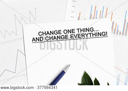 Change One Thing And Change Everything Document With Graphs, Diagrams And Blue Pen