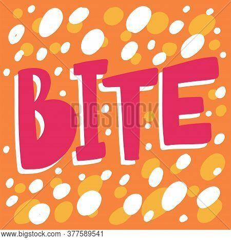Bite. Sticker Quote For Decoration Design. Graphic Element Vector Background Illustration Text. Quot