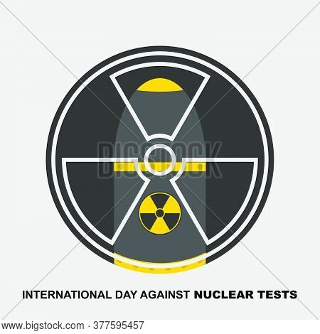 International Day Against Nuclear Test Vector Illustration With Radioactive And Nuclear Design.