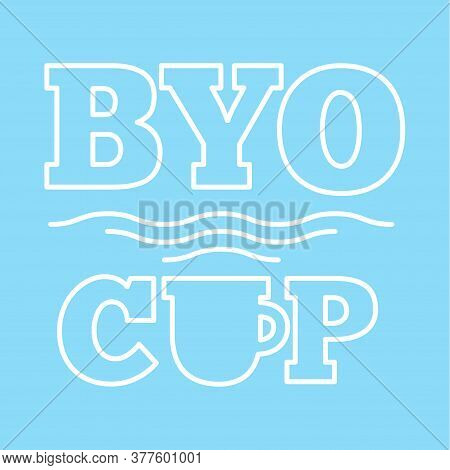 Bring Your Own Cup Sticker. Coffee Or Tea Cup With Steam And Text. Cafe Byoc Ad.