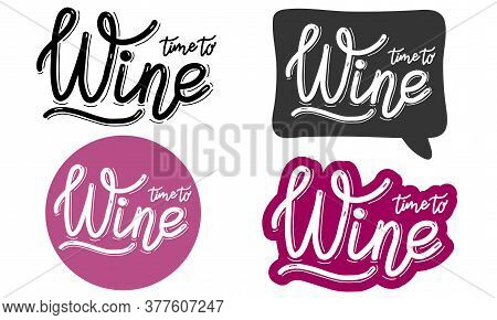 Time To Wine. Logo, Badge, Poster, Banner Template For Restaurant. Lettering Calligraphy Illustratio