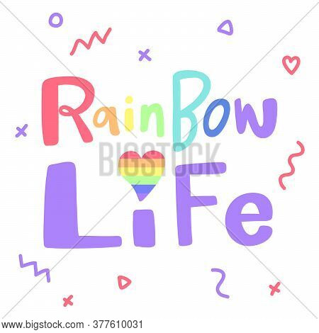 Rainbow Life. Lgbt Pride, Great Design For Any Purposes. Pride Parade. Lgbt Community.