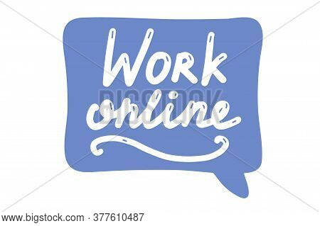 Work Online, Lettering Calligraphy Illustration. Home Office, Working From Home. Vector Eps Brush St