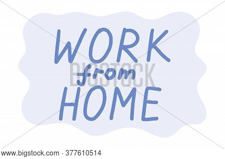 Work From Home, Lettering Calligraphy Illustration. Home Office, Working Online. Vector Handwritten