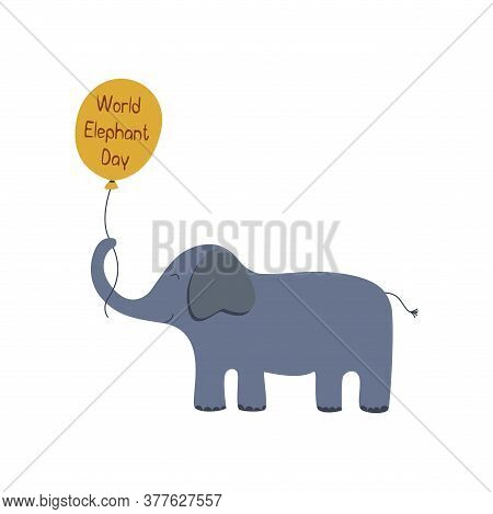 Cute Blue Elephant With A Balloon And The Inscription World Elephant Day. Colorful Vector Isolated I