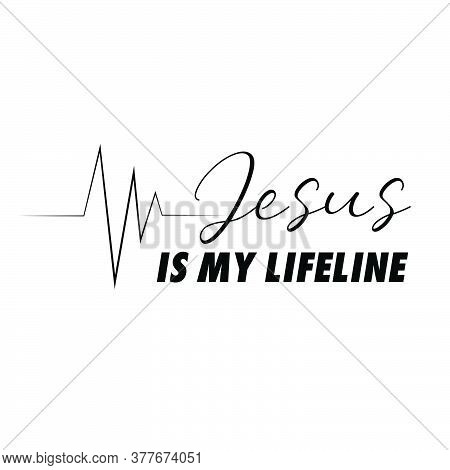 Jesus Is My Lifeline, Christian Faith, Typography For Print Or Use As Poster, Card, Flyer Or T Shirt