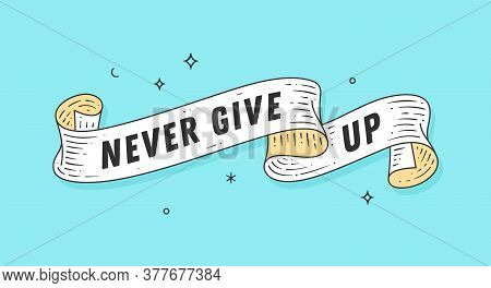 Never Give Up. Old School Motivation Vintage Ribbon, Retro Greeting Card With Ribbon, Text Never Giv