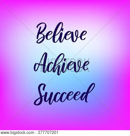 Believe, Achieve, Succeed. Inspirational Quote On Blurred Colorful Background In Blue And Purple Col
