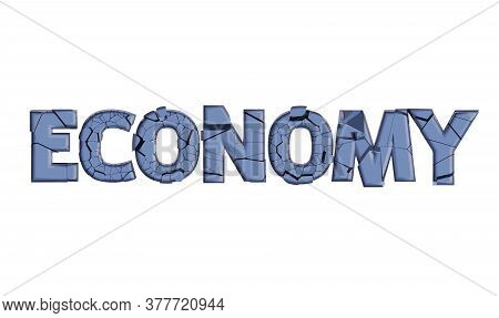 Cracked Letters Isolated On White, Broken Economy, Concept Of The Destruction Of The Country's Econo