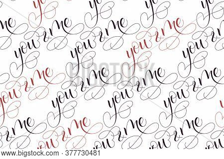 Seamless Pattern Of Handwritten Modern Brush Calligraphy You And Me On White Background For Valentin