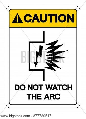 Caution Do Not Watch The Arc Symbol Sign ,vector Illustration, Isolate On White Background Label. Ep