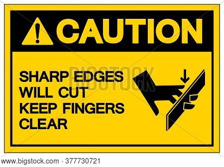 Caution Sharp Edges Will Cut Keep Fingers Clear Symbol Sign ,vector Illustration, Isolate On White B