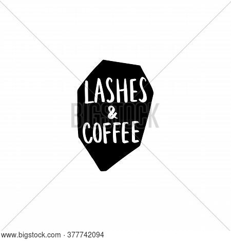 Lashes And Coffee. Handwritten Quote. Calligraphy Phrase For Gift Cards, Decorative Cards, Beauty Bl