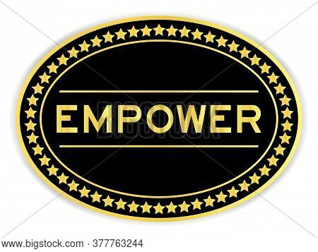 Black And Gold Color Sticker With Word Empower On White Background