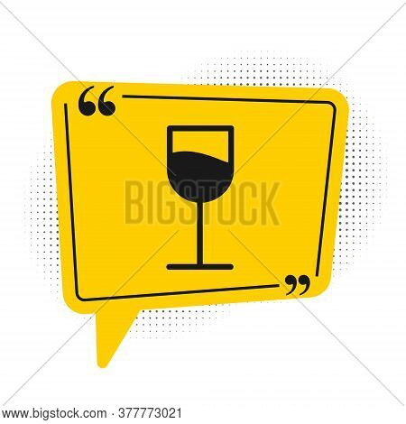 Black Wine Glass Icon Isolated On White Background. Wineglass Sign. Yellow Speech Bubble Symbol. Vec