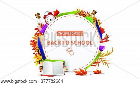 Online School, Back To School, White Round Banner With Frame Of School Supplies. Template Of A Borde