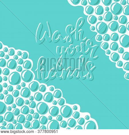 Wash Your Hands Lettering. And Soapsuds. Vector Illustration. Hand Drawn Sketch Style. Teal Bubbles
