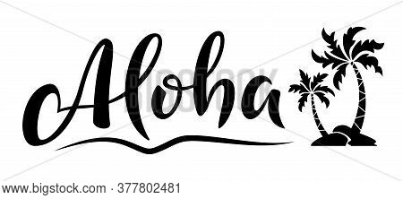 Aloha Hand Lettering Text With Palm Trees. Hawaii Summer T-shirt Print. Monochrome Isolated Summer H