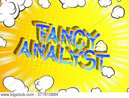 Fancy Analyst Comic Book Style Cartoon Words On Abstract Background.