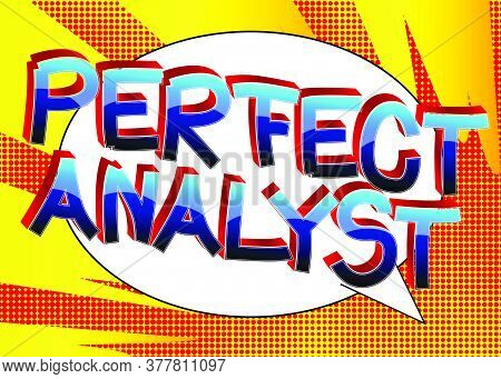 Perfect Analyst Comic Book Style Cartoon Words On Abstract Background.