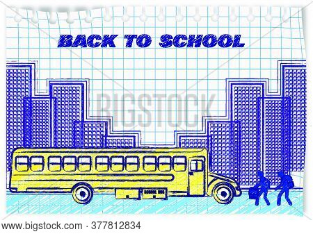 Drawing On A Notebook Sheet In Ink. Back To School. Children Go To The Yellow Bus. September 1 Is Be