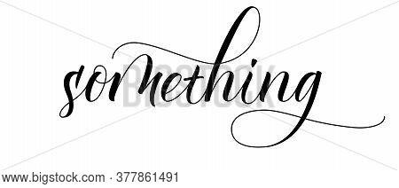 Modern Handwritten Brush Calligraphy Something. Vector Illustration.