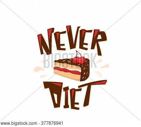Never Diet Fun Vector Illustration With Text Quote. Delicious Yummy Cake With Cherry, Chocolate, Cre