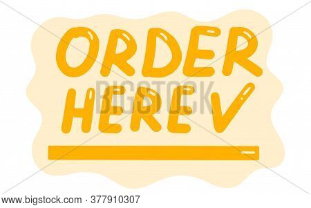 Order Here, Lettering Calligraphy Illustration. Vector Eps Hand Drawn Brush Trendy Orange Sticker Wi