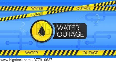 Water Outage Banner Has A Warning Round Sign With A Drop Symbol And Safety Tapes They Are On A Blue